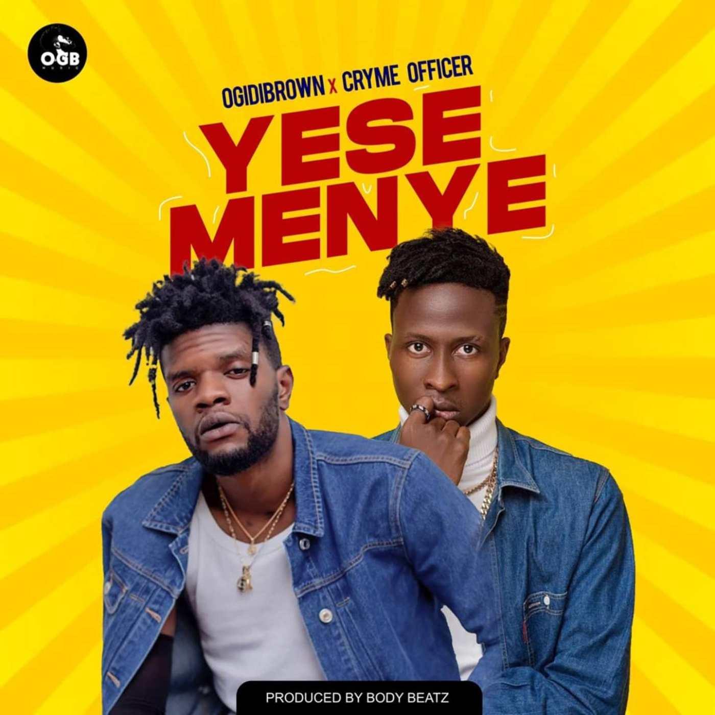 Ogidi Brown & Cryme Officer - Yese Menye