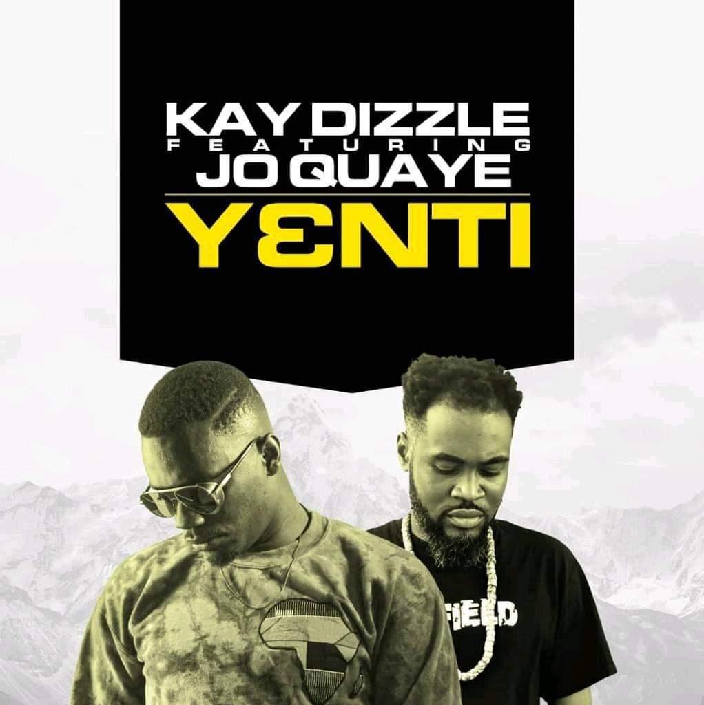 Kay Dizzle - Yenti (feat. Jo Quaye)