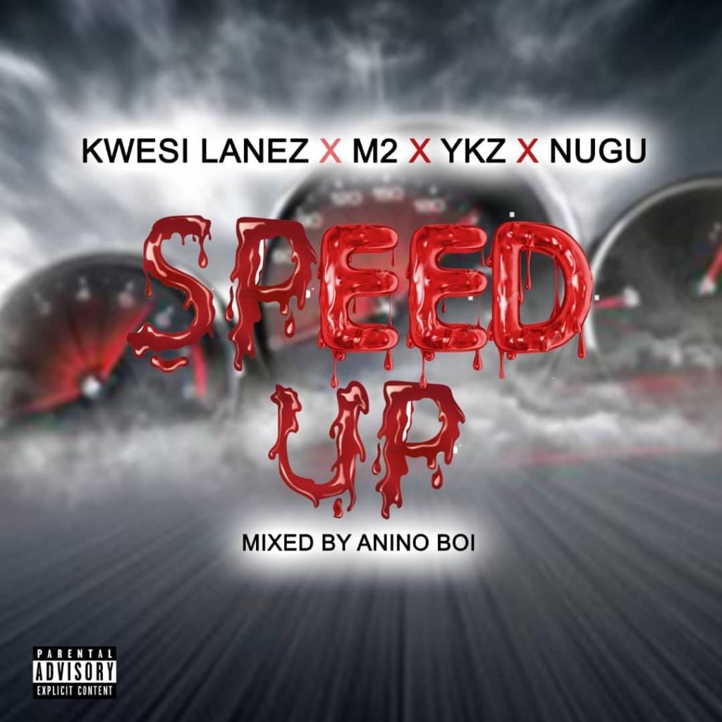 Kwesi Lanez, M2, YKZ & Nugu - Speed Up