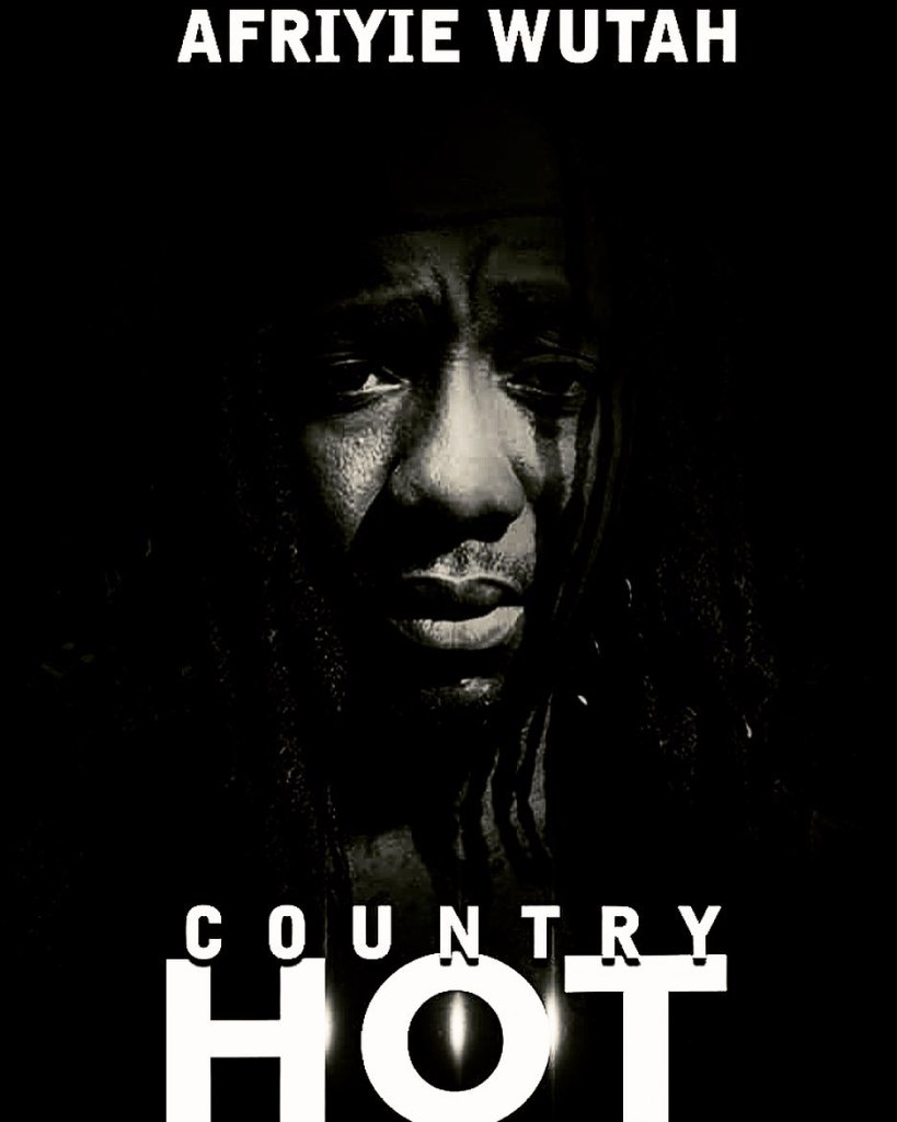 Afriyie Wutah - Country Hot (Fix The Country)