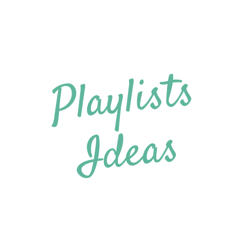 Playlist Ideas