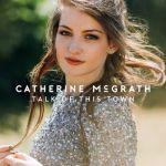 Catherine McGrath Announces The Talk Of Your Town Tour