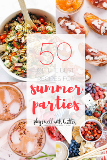 50 recipes for perfect for summer parties! | summer food, summer parties, summer recipes, summer appetizers, summer desserts, summer drinks, easy entertaining, entertaining tips |