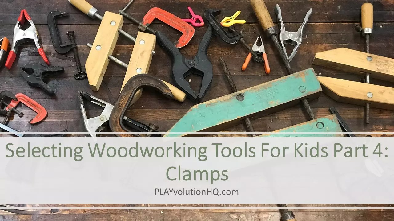 Selecting Woodworking Tools For Kids Part 4 Clamps Playvolution Hq