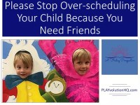 Please Stop Over-scheduling Your Child Because You Need Friends