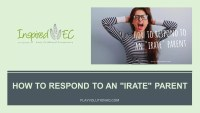 "How to respond to an ""irate"" parent"