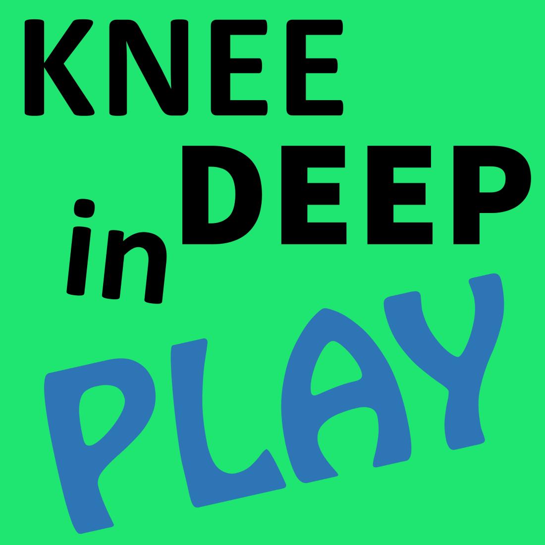 Knee Deep In Play