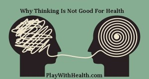 8 Horrible Reasons Why Thinking Is Not Good For Health