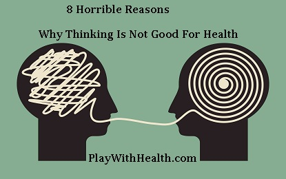 8 Horrible Reasons Why Over Thinking Is Not Good For Health