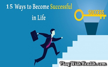 15 Ways To Become Successful In Life
