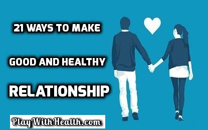 21 Ways To Make Good And Healthy Relationship