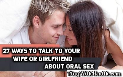 27 Ways About How to Talk to Your Wife or Girlfriend about Oral Sex