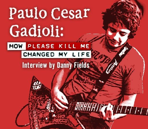 Paulo César Gadioli: How Please Kill Me Changed My Life