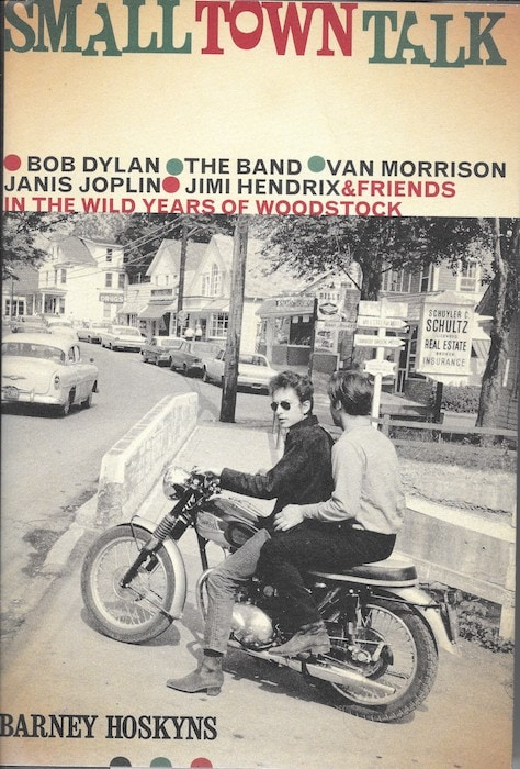 Small Town Talk: Bob Dylan, The Band, Van Morrison, Janis Joplin, Jimi Hendrix & Friends in the Wild Years of Woodstock by Barney Hoskyns
