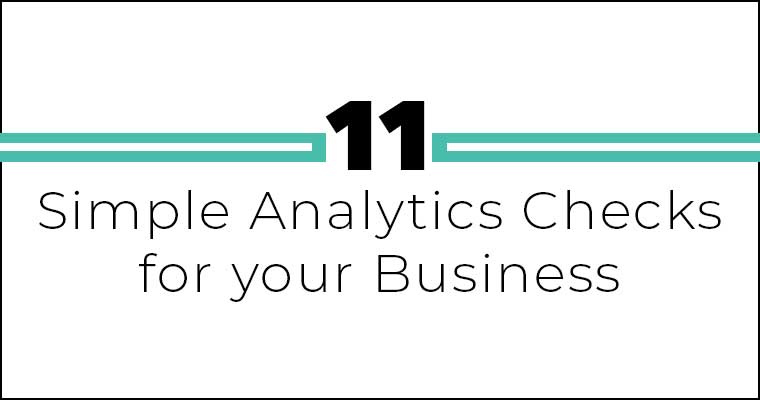 11 Simple Analytics Checks for Your Business