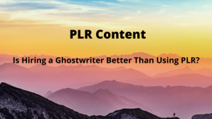 Is Hiring a Ghostwriter Better Than Using PLR?