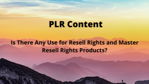Is There Any Use for Resell Rights and Master Resell Rights Products?
