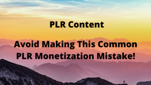 Avoid Making This Common PLR Monetization Mistake!