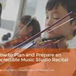 How to Plan and Prepare for an Incredible Music Studio Recital