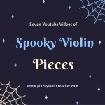 7 Youtube Videos of Spooky Violin Pieces–Perfect for Halloween!