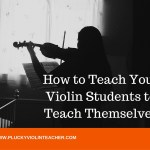 How to Teach Your Violin Students to Teach Themselves