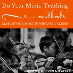 Your Essential Question: Do Your Music Teaching Methods Match Your Most Important Values?
