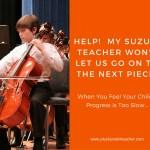 Help! My Suzuki Teacher Won't Let Us Go to the Next Piece!