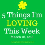 5 Things I'm Loving This Week– March 18, 2016