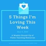 5 Things I'm Loving This Week: Violin Teaching Ideas May 6, 2016