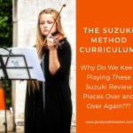 Suzuki Method Curriculum: Why Do We Keep Playing the Suzuki Review Pieces Over and Over Again???