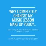 Why I Completely Changed My Music Lesson Make Up Policy…