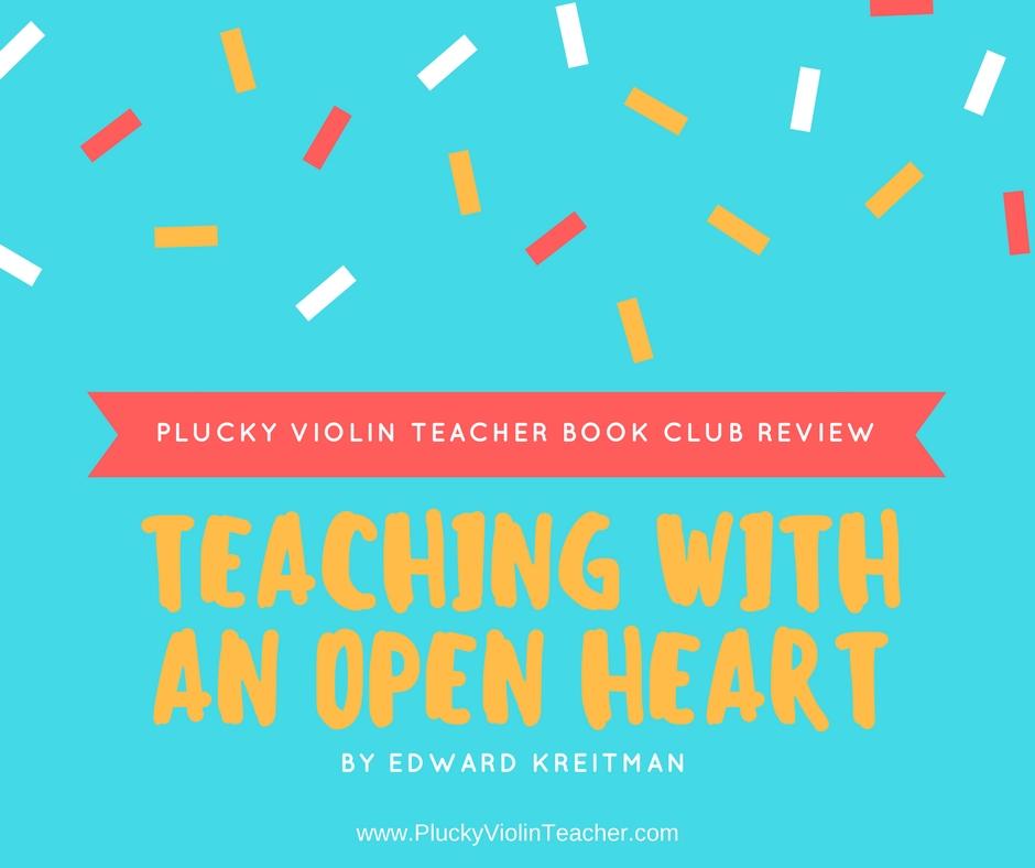Plucky Violin Teacher Book Club: Teaching with an Open Heart Book Review