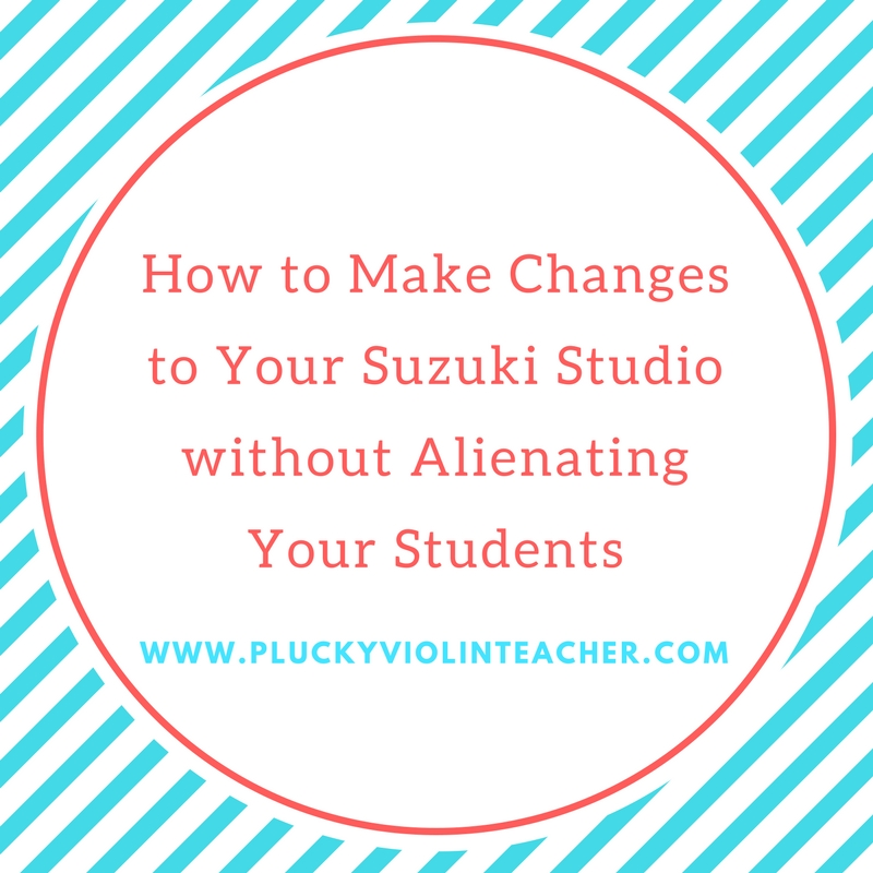 How to Make Changes to Your Suzuki Studio without Alienating Your Students... via www.PluckyViolinTeacher.com