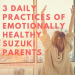 Three Daily Practices of Emotionally Healthy Suzuki Parents…