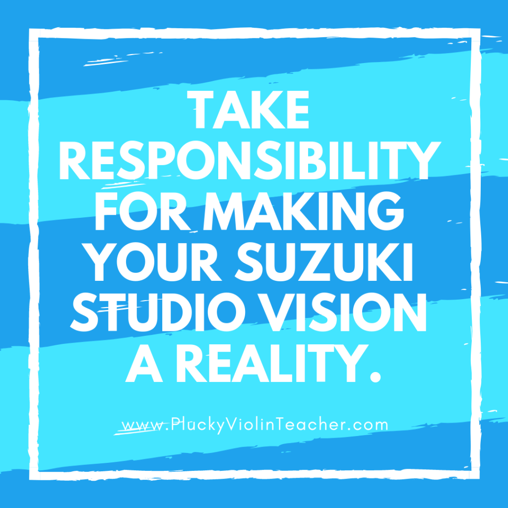 You can take responsibility for making your studio vision a reality. via PluckyViolinTeacher.com