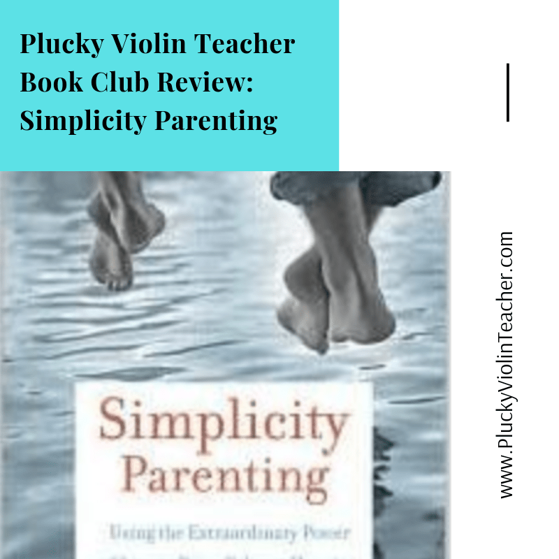 What Suzuki teachers and parents can learn from Simplicity Parenting...