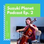 Suzuki Planet Podcast Episode 2: Aliya, Cellist from Utah
