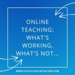 Online Teaching: What's Working, What's Not…