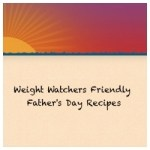 Weight Watchers Friendly Father's Day Recipes Roundup!