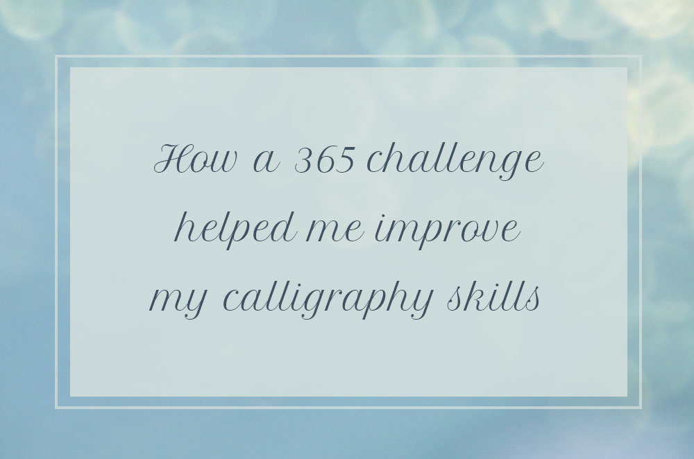 How a « 365 days challenge » helped me improve my calligraphy skills