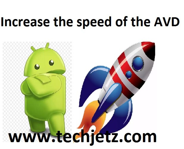 How to increase the speed of the Androidvirtual device emulator