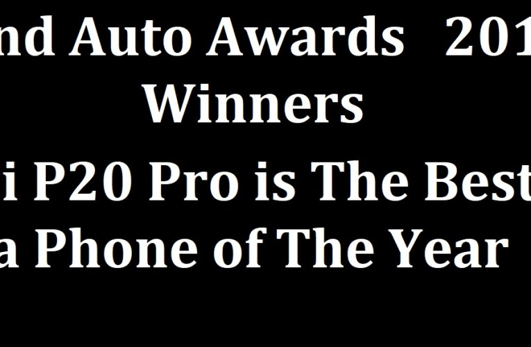 Huawei P20 Pro is The Best Camera Phone of The Year : Tech And Auto Awards 2018 Winners