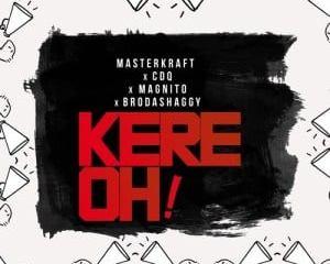 Masterkraft ft CDQ Magnito Broda Shaggy Kere Oooo