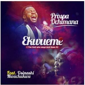 Download music: Prospa Ochimana Ft. Osinachi Nwachukwu – Ekwueme
