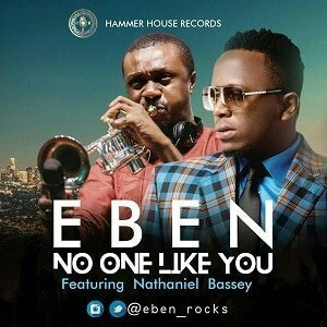 Download music: Eben Ft. Nathaniel Bassey – No One Like You