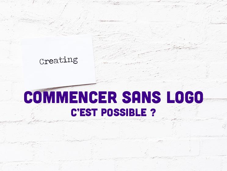 Commencer sans logo : c'est possible ?