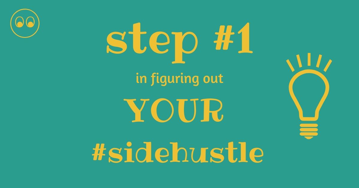 step number one in figuring out your sidehustle