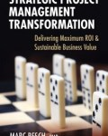 Strategic Project Management Transformation: Delivering Maximum ROI & Sustainable Business Value