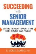 Succeeding with Senior Management: Getting the Right Support at the Right Time for Your Project