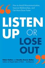 Listen Up or Lose Out: How to Avoid Miscommunication, Improve Relationships, and Get More Done Faster